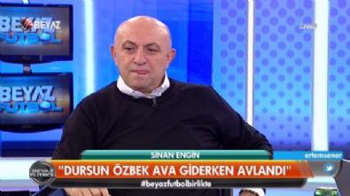Sinan Engin: Dursun Özbek ava giderken avlandı