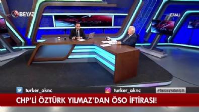 CHP'li Öztürk Yılmaz'dan skandal açıklama