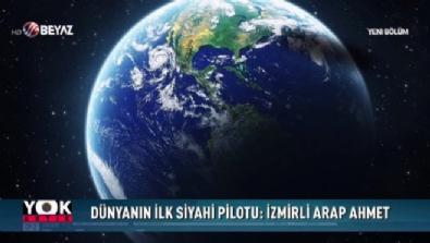 Yok Artık - Dünya'nın ilk siyahi pilotu: İzmirli Arap Ahmet