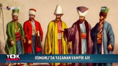 Yok Artık - Osmanlı'da yaşanan vampir avı