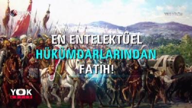Yok Artık - Fatih Sultan Mehmet'in bilgisi ve dehası