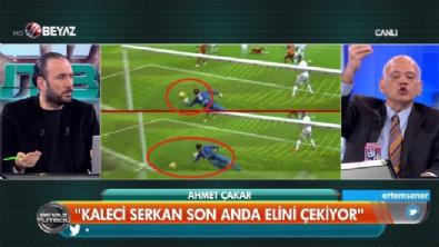 Ahmet Çakar: G.Saray'ın golünde Serkan Kırıntılı elini çekti