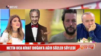 Metin Uca'dan, Nihat Doğan'a ağır sözler!