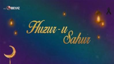 Huzur-u Sahur 2019 - Huzur-u Sahur 16 Mayıs 2018