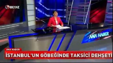 İstanbul'un göbeğinde taksici dehşeti