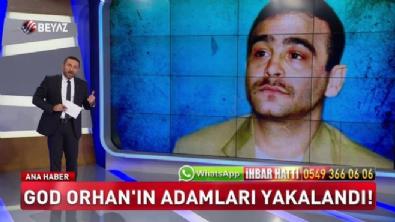 GOD Orhan'ın adamları yakalandı (Beyaz Tv Özel Haber)