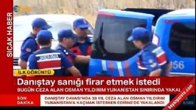 Danıştay davasının sanıklarından Osman Yıldırım sınırda yakalandı