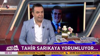 Tahir Sarıkaya'dan Mustafa Sarıgül hakkında bomba iddia