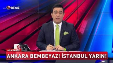 beyaz tv ana haber - Ankara bembeyaz! İstanbul yarın!