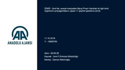 'Barış Pınarı Harekatı' ile ilgili yayınlara 11 gözaltı - İZMİR
