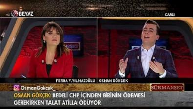 Osman Gökçek: 'CHP Talat Atilla'dan korkuyor'