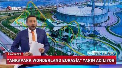 Ankapark Wonderland Eurasia açılıyor