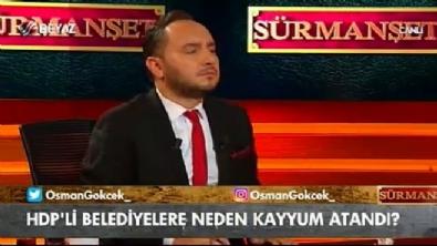 beyaz tv - Osman Gökçek: Devlet buralara kayyum atamasında ne yapsın...