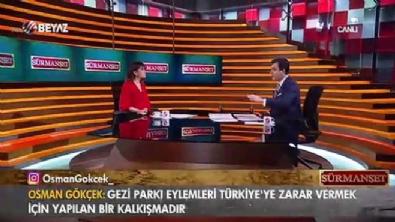 Osman Gökçek: 'Gezi'nin amaçlarından birisi de devleti güçsüz göstermekti'