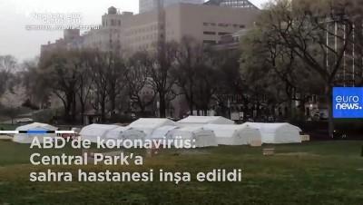 ABD'de koronavirüs: Central Park'ın göbeğinde sahra hastanesi inşa edildi