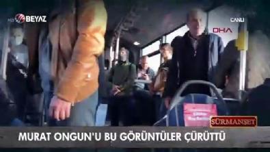 Murat Ongun'u bu görüntüler çürüttü!