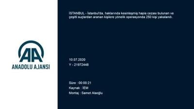 Aranan kişilere yönelik operasyonda 250 kişi yakalandı - İSTANBUL
