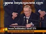 bilkent universitesi - İhsan Doğramacı Vefat Etti