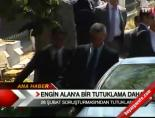 engin alan - Engin Alan'a bir tutuklama daha