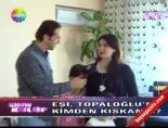mustafa topaloglu - Eşi, Mustafa Topaloğlu'nu Kimden Kıskandı