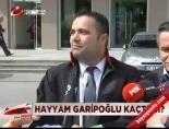 hayyam garipoglu - Hayyam Garipoğlu kaçtı mı?