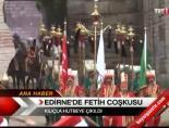 fetih coskusu - Edirne'de Fetih Coşkusu