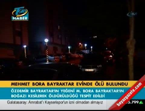 mehmet bora bayraktar - Mehmet Bora Bayraktar evinde ölü bulundu
