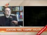 vampir - Doktoru yerli 'Vampir'i anlattı