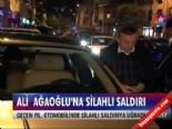 ali agaoglu - Ali Ağaoğlu'na silahlı saldırı Videosu