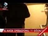 el kaide - El Kaide operasyonu: 11 gözaltı