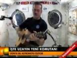 uzay istasyonu - İşte uzayın yeni komutanı