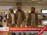taliban - Taliban'ın kaçırdığı işçiler serbest