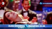 Ulan İstanbul  - Ulan İstanbul 19. Bölüm 2. Fragmanı