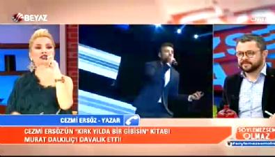 Murat Dalkılıç'ın davalık olduğu yazar Cezmi Ersöz ilk kez Söyelemezsem Olmaz'a konuştu
