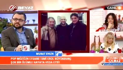 erol buyukburc - Murat Evgin, Erol Büyükburç'un son anlarını Söylemezsem Olmaz'a anlattı