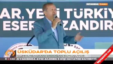 Cumhurbaşkanı Erdoğan Üsküdar'da toplu açılış töreninde konuştu