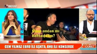 Cem Yılmaz Ebru ile aşkta Ahu ile konserde