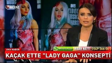 Kaçak ette 'Lady Gaga' konsepti!