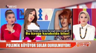 """Hande Yener ve Seren Serengil arasında """"telifmetre"""" kavgası!"""