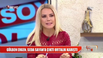 gulben ergen - Ece Erken: Seda Sayan'a kırıldım