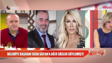 Seda Sayan'a ağır sözler söyleyen belediye başkanından açıklama!