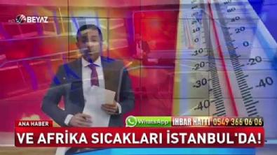 Ve Afrika sıcakları İstanbul'da!