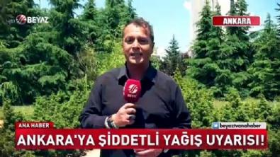 Ankara'ya şiddetli yağış uyarısı