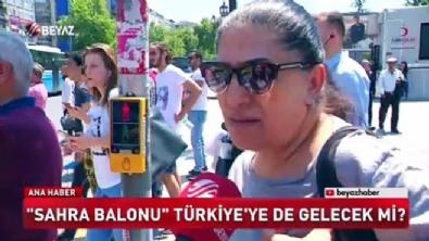 Sahra balonu Türkiye'ye de gelecek mi