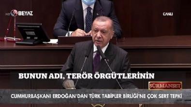beyaz tv - Başkan Erdoğan'dan TTB'ye çok sert tepki!