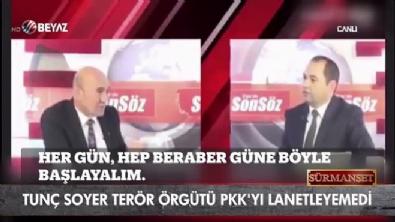 beyaz tv - Tunç Soyer PKK'yı lanetleyemedi!