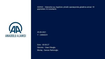 ADANA - Suç örgütü operasyonunda yakalanan 4 zanlı tutuklandı