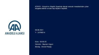KONYA - Akşehir'de alacak verecek kavgası: 1 ölü